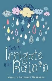 Cain't Irrigate If It's Rain'n by Marilyn Laycraft Meszaros