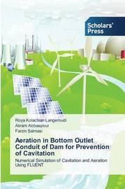Aeration in Bottom Outlet Conduit of Dam for Prevention of Cavitation by Kolachian Langeroudi Roya