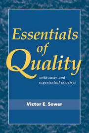 Essentials of Quality with Cases and Experiential Exercises by Victor E Sower