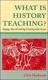 WHAT IS HISTORY TEACHING? by Chris Husbands image
