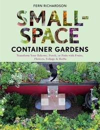Small Space Container Gardens by Fern Richardson