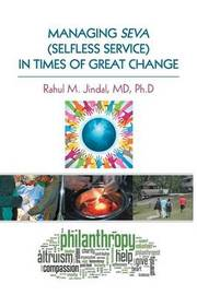 Managing Seva (Selfless Service) in Times of Great Change by MD Ph D Rahul M Jindal