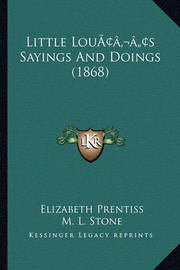 Little Louacentsa -A Centss Sayings and Doings (1868) by Elizabeth Prentiss