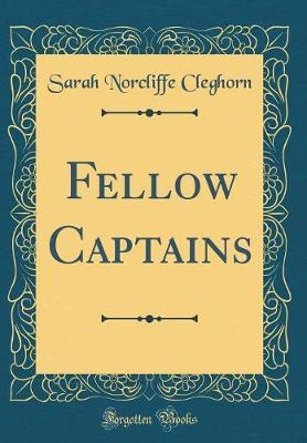 Fellow Captains (Classic Reprint) by Sarah Norcliffe Cleghorn