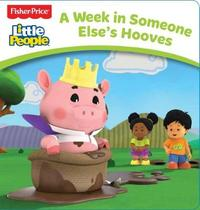 Fisher-Price: Little People Board Book: A Week in Someone Else's Hooves