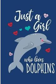 Just a Girl Who Loves Dolphins by Karen Prints