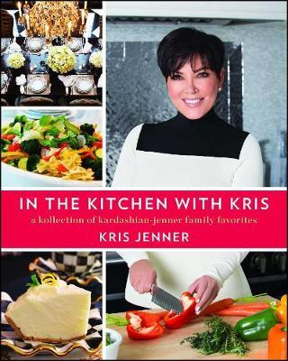 In the Kitchen with Kris by Kris Jenner