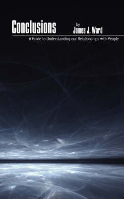 Conclusions: A Guide to Understanding Our Relationships with People by James J. Ward image