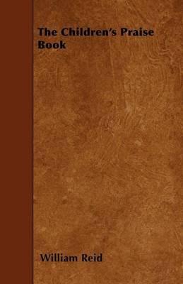 The Children's Praise Book by William Reid