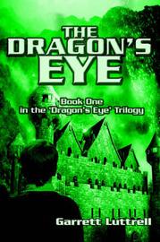 The Dragon's Eye by Garrett Luttrell