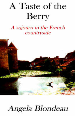 A Taste of the Berry: A Sojourn in the French Countryside by Angela Blondeau image