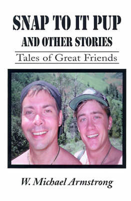 Snap to It Pup: And Other Stories by W. Michael Armstrong