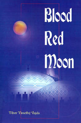 Blood Red Moon by Tibor Timothy Vajda