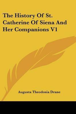 The History of St. Catherine of Siena and Her Companions V1