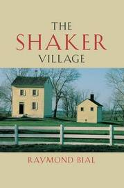 The Shaker Village by Raymond Bial