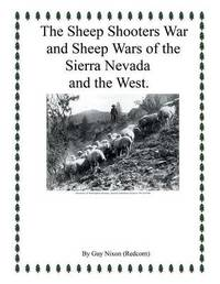 The Sheep Shooters War and Sheep Wars of the Sierra Nevada and Thewest. by Guy Nixon (Redcorn)