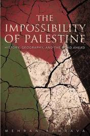The Impossibility of Palestine by Mehran Kamrava
