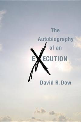The Autobiography of an Execution by David R Dow