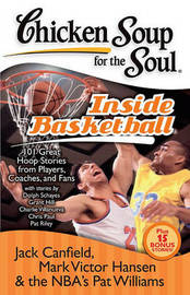 Chicken Soup for the Soul: Inside Basketball by Jack Canfield