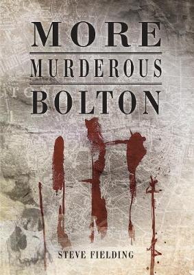 More Murderous Bolton by Steve Fielding image