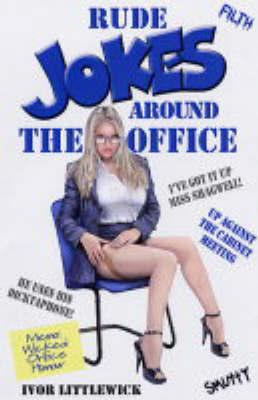 Rude Jokes Around the Office by Ivor Littlewick