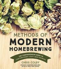 Methods of Modern Homebrewing by Chris Colby