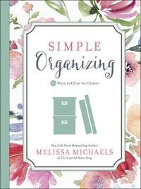 Simple Organizing by Melissa Michaels