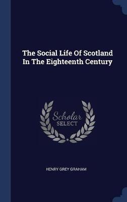 The Social Life of Scotland in the Eighteenth Century by Henry Grey Graham image