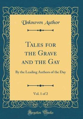 Tales for the Grave and the Gay, Vol. 1 of 2 by Unknown Author
