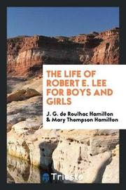 The Life of Robert E. Lee for Boys and Girls by J.G. de Roulhac Hamilton