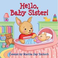 Hello, Baby Sister! by Martha Day Zschock