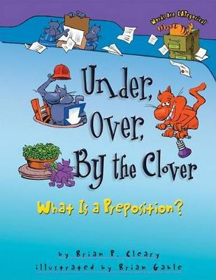 Under Over By The Clover - What is a Preposition? Words are CATegorical by Brian Cleary image