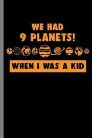 we had 9 Planets! when I was a Kid by Queen Lovato image