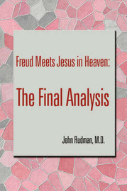 Freud Meets Jesus in Heaven: The Final Analysis by John Rudman image