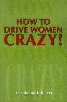 How to Drive Women Crazy! by Ferdinand J. Delery image