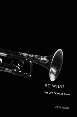 So What: The Life of Miles Davis by John F. Szwed image
