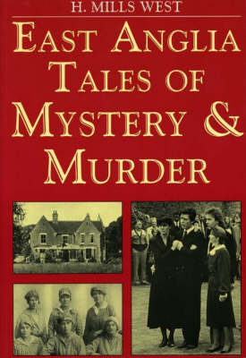 East Anglia Tales of Mystery and Murder by Harold Mills West