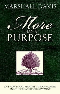 More Than a Purpose, an Evangelical Response to Rick Warren and the Megachurch Movement by Marshall Davis