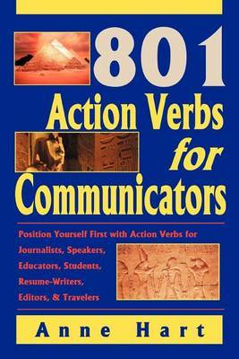 801 Action Verbs for Communicators: Position Yourself First with Action Verbs for Journalists, Speakers, Educators, Students, Resume-Writers, Editors & Travelers by Anne Hart image