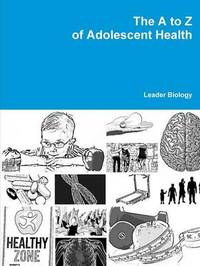 The to Z of Adolescent Health by Leader Biology
