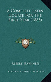A Complete Latin Course for the First Year (1885) by Albert Harkness