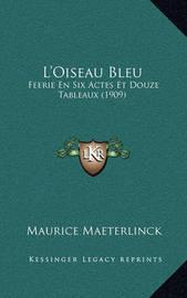 L'Oiseau Bleu: Feerie En Six Actes Et Douze Tableaux (1909) by Maurice Maeterlinck