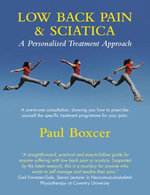 Low Back Pain and Sciatica: A Personalised Treatment Approach by Paul Boxcer