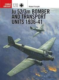 Ju 52/3m Bomber and Transport Units 1936-41 by Robert Forsyth