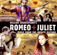 William Shakespeare's: Romeo + Juliet: Music From The Motion Picture
