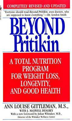 Beyond Pritikin: a Total Nutrition Program for Rapid Weight Loss, Longevity and Good Health by Ann Louise Gittleman