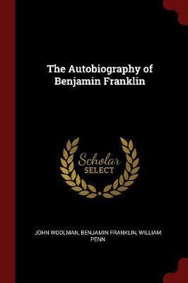 The Autobiography of Benjamin Franklin by John Woolman