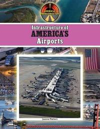 Infrastructure of America's Airports by Joanne Mattern