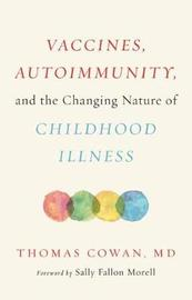 Vaccines, Autoimmunity, and the Changing Nature of Childhood Illness by Thomas Cowan