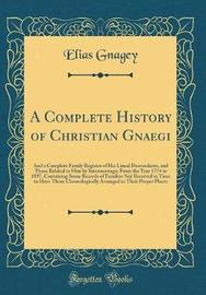 A Complete History of Christian Gnaegi by Elias Gnagey image